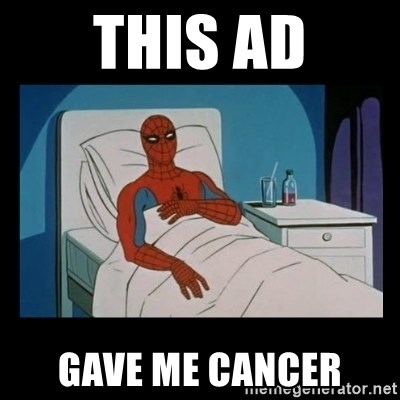 it gave me cancer - THIS AD GAVE ME CANCER