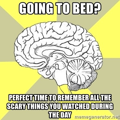 Traitor Brain - Going to bed? Perfect time to remember all the scary things you watched during the day