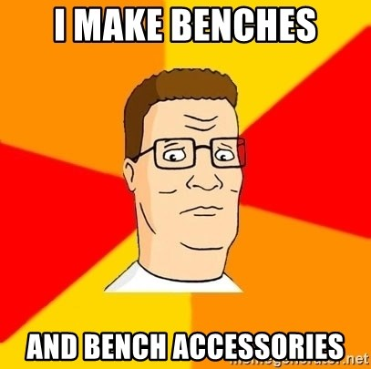 Hank Hill - I make benches and bench accessories