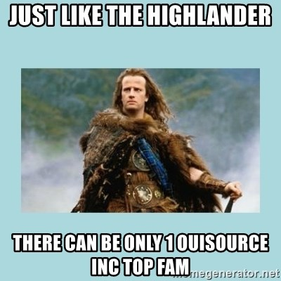 Highlander there can be only one - JUST LIKE THE HIGHLANDER  THERE CAN BE ONLY 1 OUISOURCE INC TOP FAM
