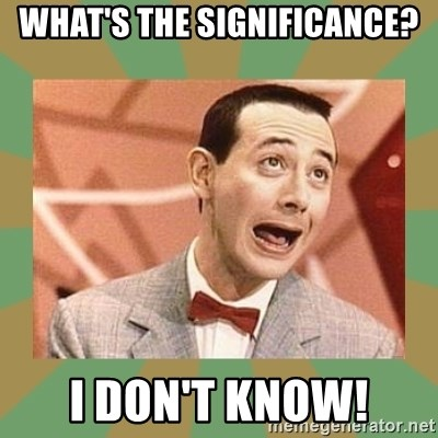 PEE WEE HERMAN - What's the significance? I don'T KNOW!