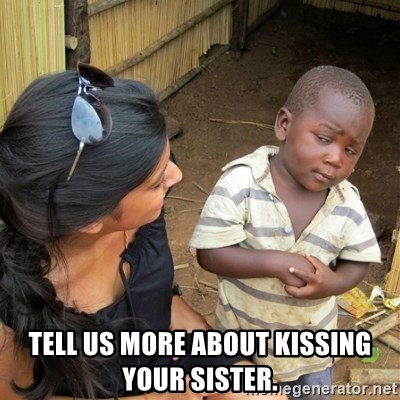 skeptical black kid - tell us more about kissing your sister.