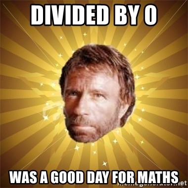 Chuck Norris Advice - divided by 0  was a good day for maths