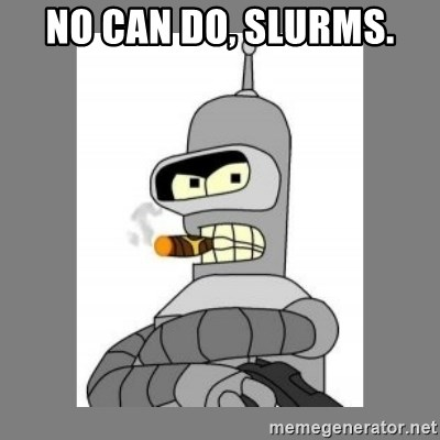 Futurama - Bender Bending Rodriguez - no can do, slurms.