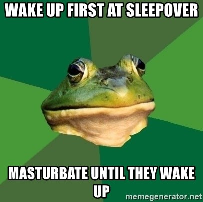 Foul Bachelor Frog - Wake up first at sleepover masturbate until they wake up