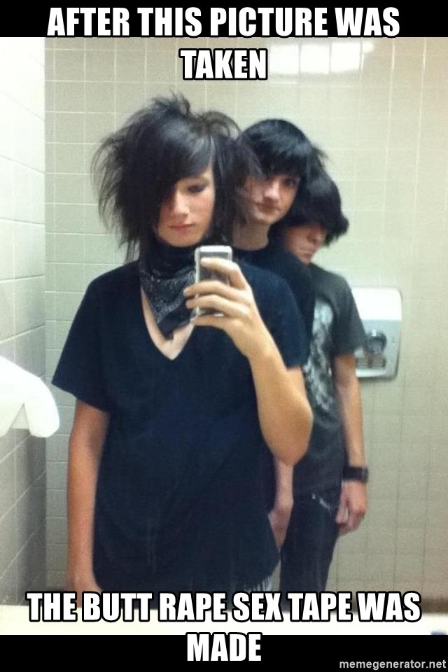 Try Hard Emos - After this picture was taken the butt Rape sex tape Was made