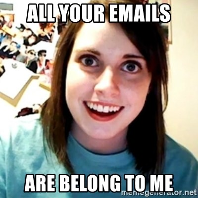Overly Obsessed Girlfriend - All your emails are belong to me