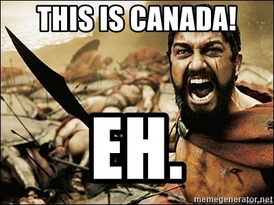 This Is Sparta Meme - this is canada! eh.
