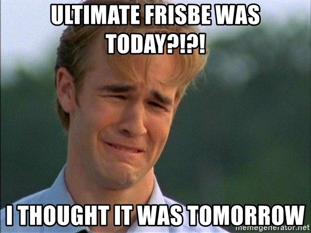 Crying Man - Ultimate Frisbe was today?!?! I thought it was tomorrow