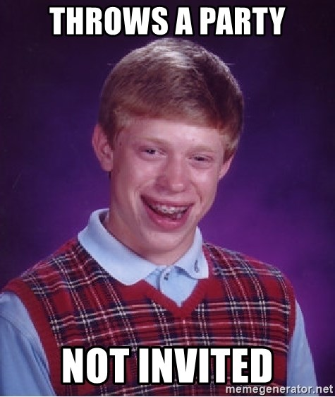 Bad Luck Brian - Throws a party Not invited