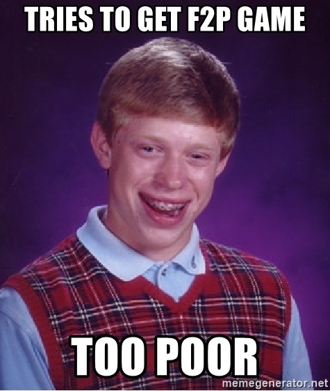 Bad Luck Brian - tries to get f2p game too poor