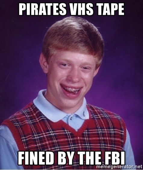 Bad Luck Brian - pirates VHS tape fined by the fbi