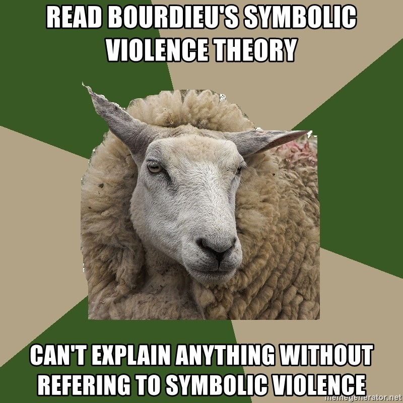 Sociology Student Sheep - READ BOURDIEU'S symbolic violence theory CAN'T EXPLAIN ANYTHING WITHOUT REFERING TO SYMBOLIC VIOLENCE