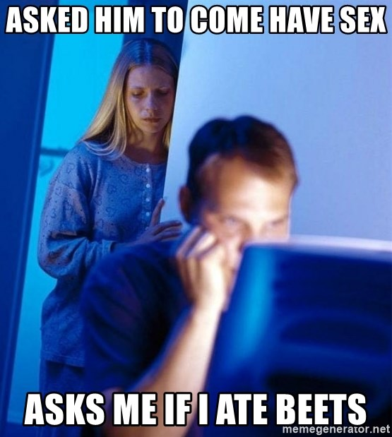Redditors Wife - asked him to come have sex Asks me if i ate beets
