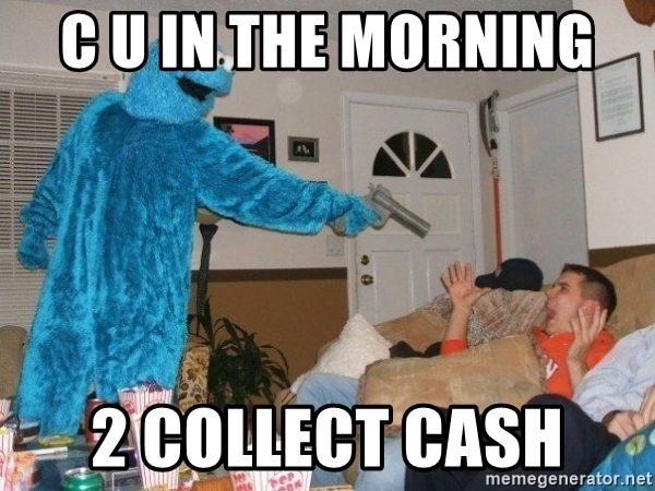 Bad Ass Cookie Monster - C u in the Morning  2 collect cash