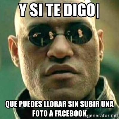 what if i told you matri - y si te digo| que puedes llorar sin subir una foto a facebook