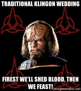 traditional klingon wedding firest we'll shed blood, then we feast