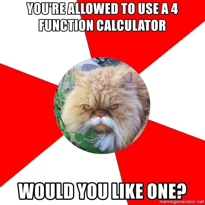 Diabetic Cat - you're allowed to use a 4 function calculator would you like one?