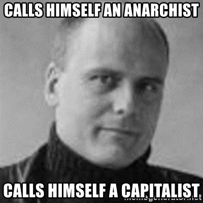 Stefan Molyneux  - calls himself an anarchist calls himself a capitalist