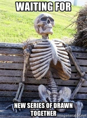 Waiting For Op - waiting for New Series of drawn together