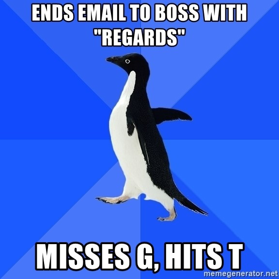 "Socially Awkward Penguin - Ends email to boss with ""regards"" Misses g, hits t"
