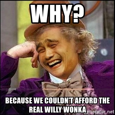 yaowonkaxd - Why? Because we couldn't afford the real willy wonka