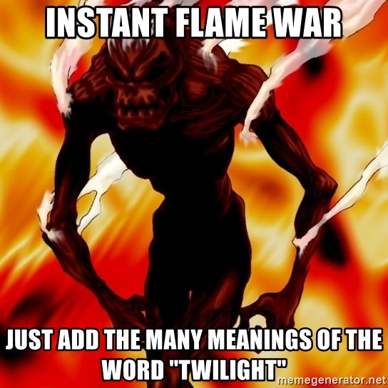 """Instant Flame War - Instant flame war just add the many meanings of the word """"Twilight"""""""