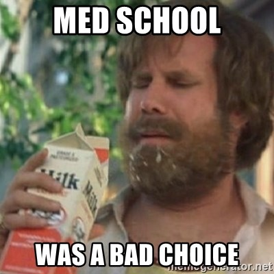 Milk was a bad choice - Med School was a bad choice