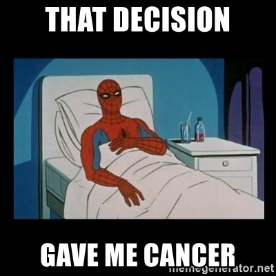 it gave me cancer - That decision gave me cancer