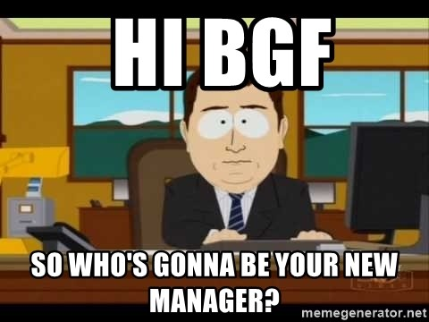Aand Its Gone -  Hi BGF  So who's gonna be your new manager?