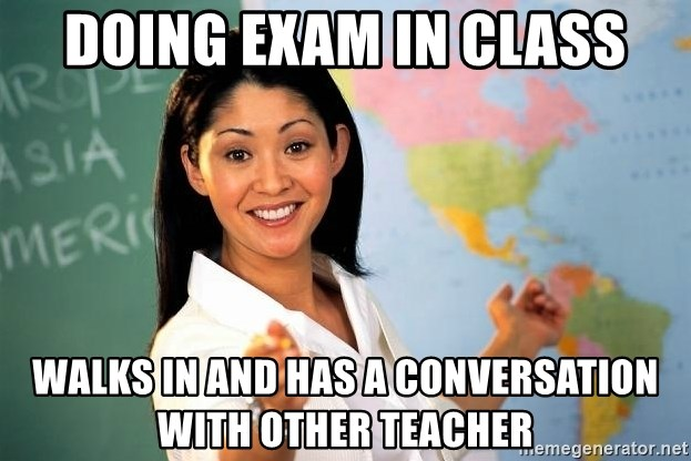Unhelpful High School Teacher - Doing Exam in class walks in and has a conversation with other teacher