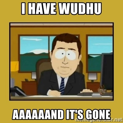 aaand its gone - i have wudhu aaaaaand it's gone