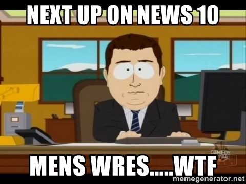 south park aand it's gone - Next up on news 10 Mens wres.....wtf