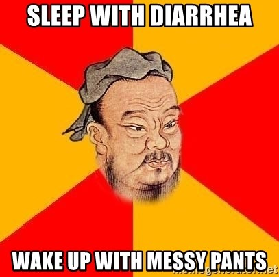 Chinese Proverb - sleep WIth diarrhea wake up with messy pants