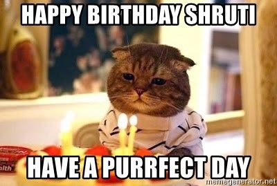 Birthday Cat - happy birthday shruti have a purrfect day