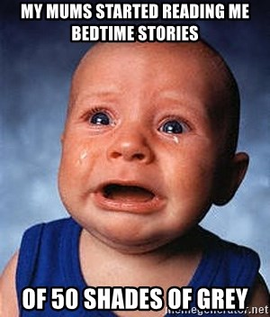 Crying Baby - My mums started reading me bedtime stories of 50 shades of grey