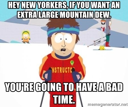 South Park Ski Teacher - Hey New yorkers, if you want an extra large Mountain dew. You're going to have a bad time.
