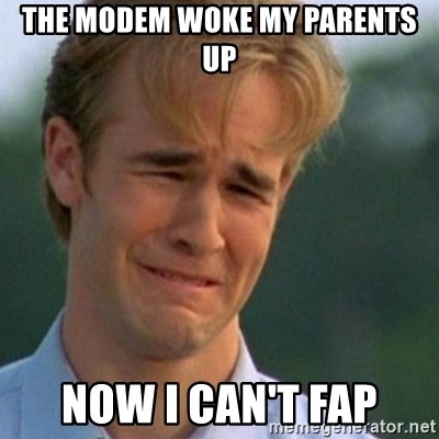 Crying Dawson - The modem woke my parents up now I can't fap