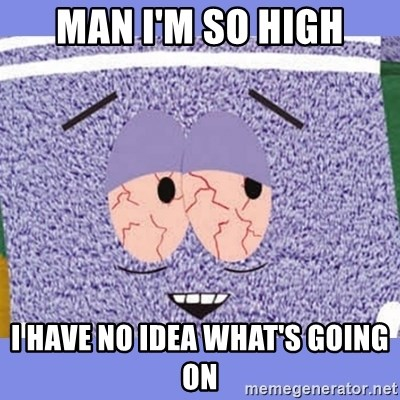 Towelie - Man I'm so high i have no idea what's going on