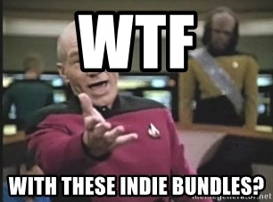 Picard Wtf - WTF WITH THESE INDIE BUNDLES?