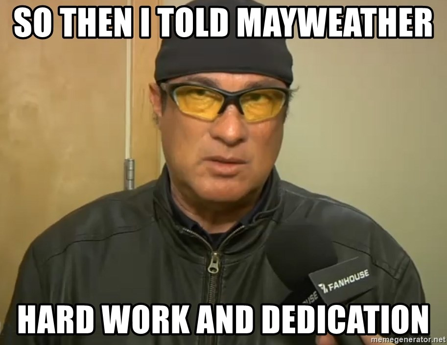 So then i told mayweather hard work and dedication steven seagal so then i told mayweather hard work and dedication steven seagal mma altavistaventures Images