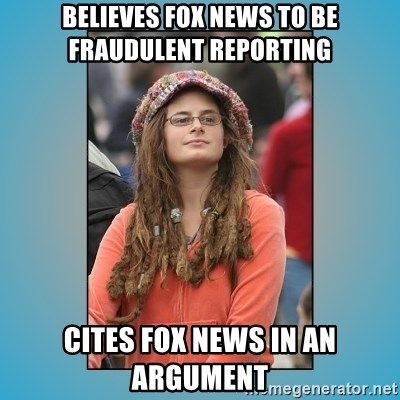 hippie girl - Believes fox news to be fraudulent reporting cites fox news in an argument