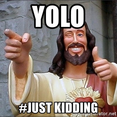 Jesus - YOLO #Just KIdding