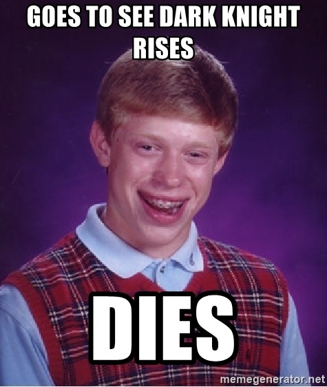 Bad Luck Brian - Goes to see dark Knight rises Dies