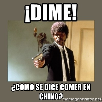 doble dare you  - ¡DIME! ¿COMO SE DICE COMER EN CHINO?