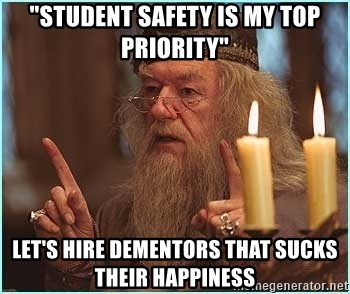 """dumbledore fingers - """"student safety is my top priority"""" let's hire dementors that sucks their happiness"""