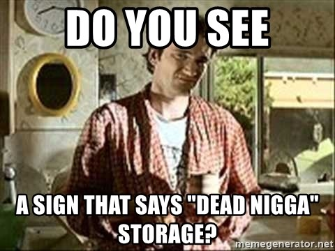 """Jimmy (Pulp Fiction) - do you see a sign that says """"dead nigga"""" storage?"""