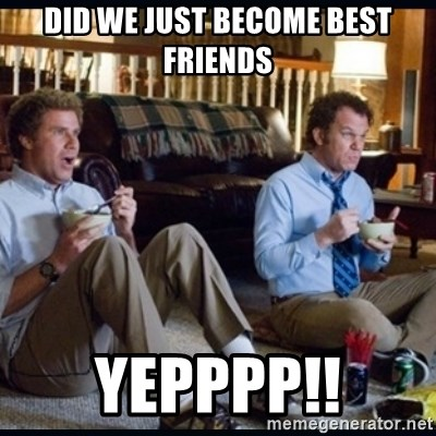 23759848 did we just become best friends yepppp!! step brothers meme