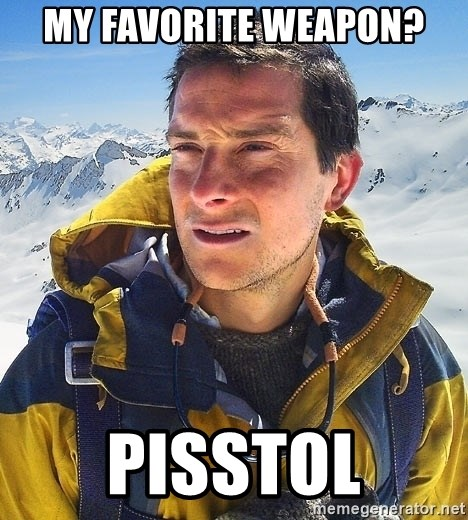 Bear Grylls Loneliness - My favorite weapon? Pisstol