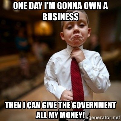 Alright Then Business Kid - one day i'm gonna own a business then I can give the government all my money!